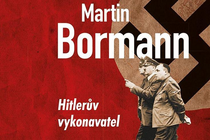 Vyhrajte tři knihy Martin Bormann: Hitlerův vykonavatel