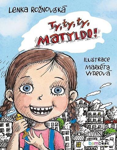 Soutěž o dětskou knihu Ty, ty, ty, Matyldo!
